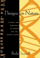 Designs on Nature - Science and Democracy in Europe and the United States ebook by Sheila Jasanoff