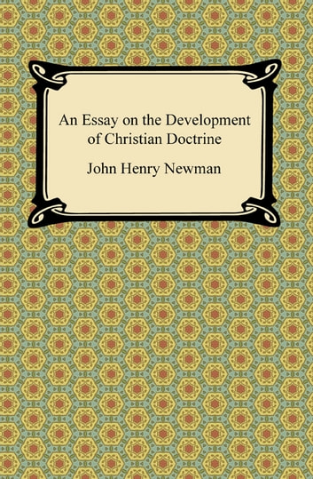 An Essay on the Development of Christian Doctrine ebook by John Henry Newman