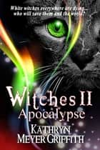 Witches II: Apocalypse ebook by Kathryn Meyer Griffith