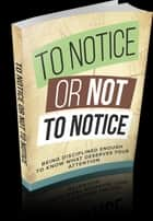 To Notice Or Not To Notice ebook by Anonymous