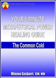 Your 5-Minute Metaphysical Power Healing Guide: The Common Cold ebook by Mimmo Gasbarri