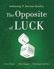 Achieving IT Service Quality - The Opposite of Luck ebook by Chris Oleson, Mike Hagan and Christophe DeMoss