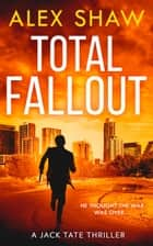 Total Fallout (A Jack Tate SAS Thriller, Book 2) ebook by Alex Shaw