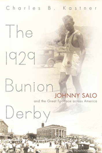 The 1929 Bunion Derby - Johnny Salo and the Great Footrace across America ebook by Charles Kastner