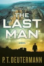 The Last Man - A Novel ebook by P. T. Deutermann
