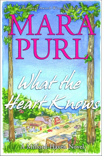 What the Heart Knows - A Milford-Haven Novel - Book One ebook by Mara Purl