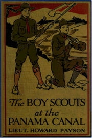 The Boy Scouts at the Panama Canal ebook by Howard Payson