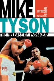 Mike Tyson - The Release of Power ebook by Reg Gutteridge,Norman Giller