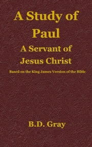 A Study of Paul ebook by B.D. Gray