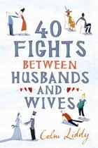 40 Fights Between Husbands and Wives ebook by Colm Liddy