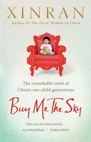Buy Me the Sky - The remarkable truth of China's one-child generations ebook by Xinran