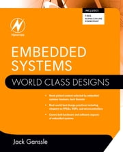 Embedded Systems: World Class Designs ebook by Ganssle, Jack