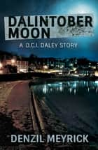 Dalintober Moon - A DCI Daley Thriller Short ebook by Denzil Meyrick
