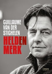 Heldenmerk ebook by Guillaume van der Stighelen