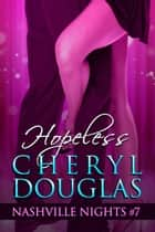 Hopeless (Book Seven, Nashville Nights) ebook by Cheryl Douglas