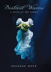 Distant Waves: A Novel of the Titanic - A Novel of the Titanic ebook by Suzanne Weyn