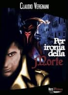 Per ironia della Morte ebook by Claudio Vergnani