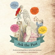 Ask the Past - Pertinent and Impertinent Advice from Yesteryear audiobook by Elizabeth P. Archibald