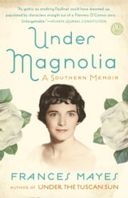 Under Magnolia - A Southern Memoir ebook by Frances Mayes