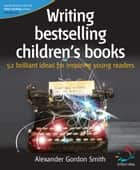 Writing bestselling children's books ebook by Alexander Gordon Smith