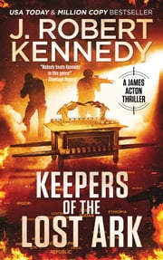 Keepers of the Lost Ark - A James Acton Thriller, Book #24 ebook by J. Robert Kennedy