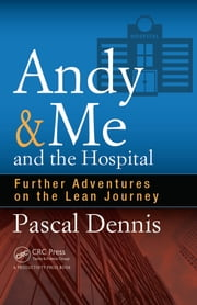Andy & Me and the Hospital - Further Adventures on the Lean Journey ebook by Pascal Dennis