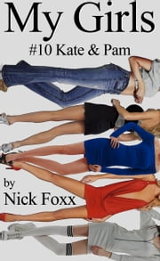 My Girls #10 Kate & Pam ebook by Nick Foxx