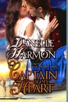 Captain Of My Heart ebook by Danelle Harmon