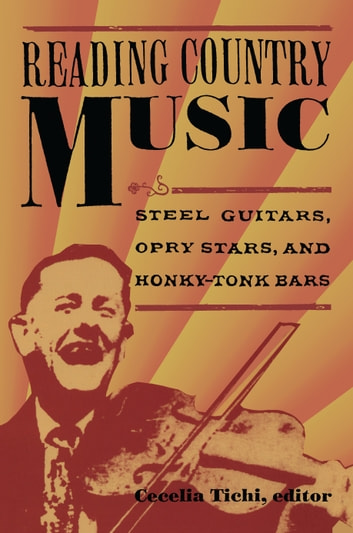 Reading Country Music - Steel Guitars, Opry Stars, and Honky Tonk Bars ebook by