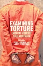 Examining Torture ebook by T. Lightcap,J. Pfiffner