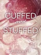 Cuffed and Stuffed ebook by Sarina Wilde