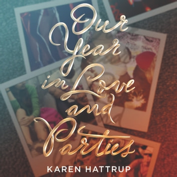 Our Year in Love and Parties audiobook by Karen Hattrup