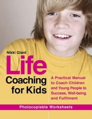 Life Coaching for Kids: A Practical Manual to Coach Children and Young People to Success, Well-being and Fulfilment ebook by Giant, Nikki