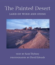 The Painted Desert - Land of Wind and Stone ebook by Scott Thybony,David Edwards