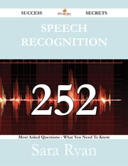 Speech Recognition 252 Success Secrets - 252 Most Asked Questions On Speech Recognition - What You Need To Know ebook by Sara Ryan