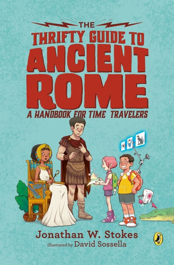 The Thrifty Guide to Ancient Rome - A Handbook for Time Travelers ebook by Jonathan W. Stokes
