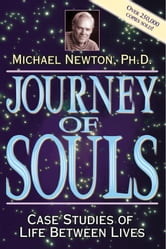 Journey Of Souls: Case Studies Of Life Between Lives - Case Studies of Life Between Lives ebook by Michael Newton