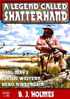Shatterhand 1: A Legend Called Shatterhand ebook by BJ Holmes