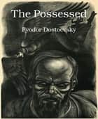 The Possessed ebook by Fyodor Dostoevsky