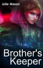 Brother's Keeper - Brother Assassins, #2 ebook by Jolie Mason