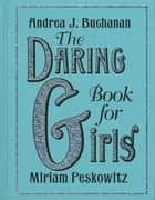 The Daring Book for Girls ebook by Andrea J. Buchanan,Miriam Peskowitz