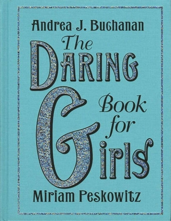 The Daring Book for Girls ebook by Miriam Peskowitz,Andrea J Buchanan