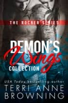 The Rocker Series: Demon's Wings Collection eBook by Terri Anne Browning