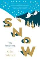 Snow - The biography eBook by Giles Whittell