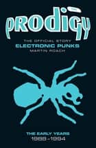 The Prodigy: The Official Story - Electronic Punks ebook by Martin Roach