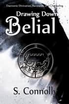 Drawing Down Belial ebook by S. Connolly