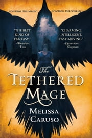 The Tethered Mage ebook by Melissa Caruso