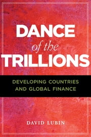 Dance of the Trillions - Developing Countries and Global Finance ebook by David Lubin