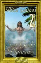2nd Edition: Sea God's Pleasure (Agency of Extraordinary Mates) ebook by Alice gaines