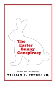 The Easter Bunny Conspiracy ebook by William F. Powers Jr.